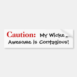 Caution: My Wicked Awesome is Contagious! Bumper Sticker