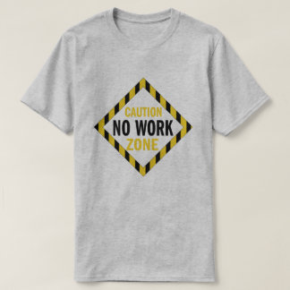 Caution No Work Zone funny retirement T-Shirt