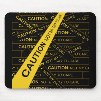 Caution Not My Day To Care Mousepads