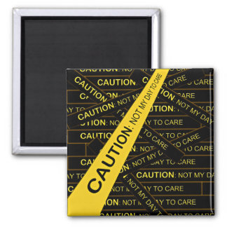 Caution Not My Day to Care Square Magnet