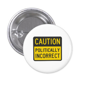 Caution Politically Incorrect 3 Cm Round Badge