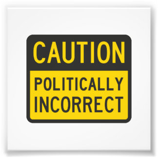 Caution Politically Incorrect Photographic Print