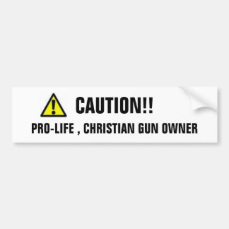 CAUTION, PRO-LIFE , CHRISTIAN GUN OWNER, CAUTION!! BUMPER STICKER