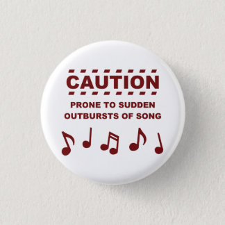 Caution Prone to Sudden Outbursts of Song 3 Cm Round Badge
