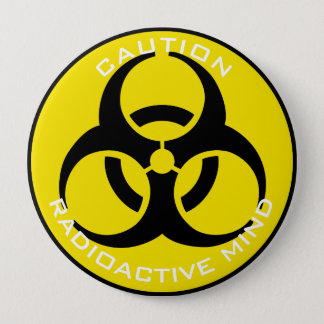 CAUTION RADIOACTIVE MIND 10 CM ROUND BADGE