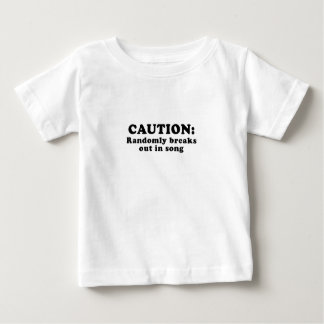 Caution Randomly Breaks Out in Song Baby T-Shirt
