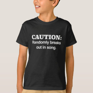 caution randomly breaks out in song shirt