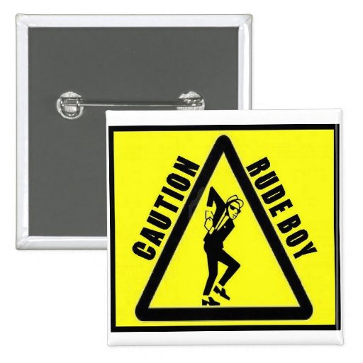 caution rude boy button
