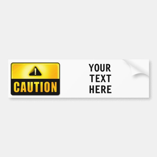 CAUTION sign Bumper Sticker