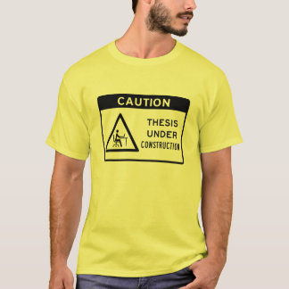 Caution: Thesis Under Construction (Black Text) T-Shirt