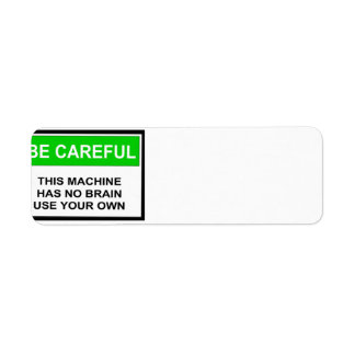 Caution This Machine Has No Brain Return Address Label