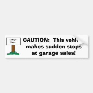 CAUTION: Vehicle makes sudden stops at Garage Sale Bumper Sticker