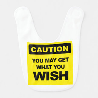 Caution, you may get what you wish will be bib