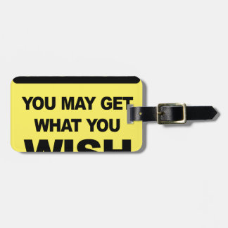 Caution, you may get what you wish will be luggage tag