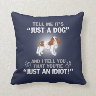 CAVALIER KING CHARLES-Its Not Just A Dog Cushion