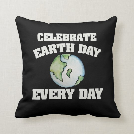 Celebrate earth day every day cushion