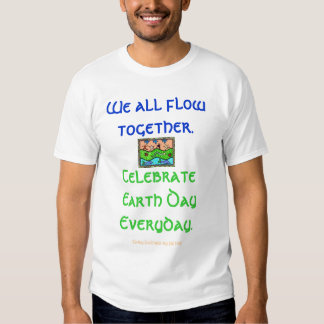 Celebrate Earth Day Everyday Tshirts