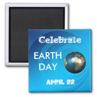 Celebrate Earth Day Square Magnet