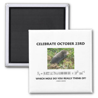 Celebrate October 23rd Which Mole Really Think Of? Square Magnet