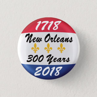 Celebrate the TRICENTENNIAL of New Orleans. 3 Cm Round Badge