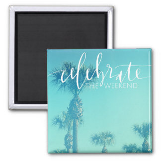 Celebrate The Weekend Square Magnet
