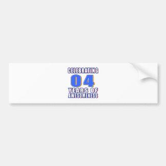 Celebrating 04 years of awesomeness bumper sticker