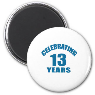 Celebrating 13 Years Birthday Designs Magnet
