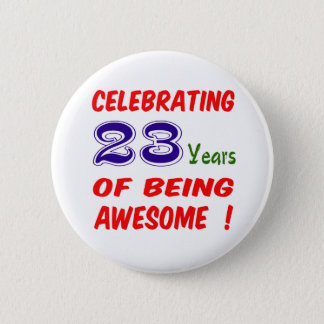 Celebrating 23 years of being awesome ! 6 cm round badge