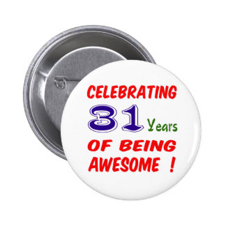 Celebrating 31 years of being awesome ! 6 cm round badge
