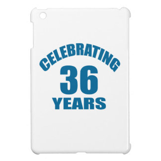 Celebrating 36 Years Birthday Designs Case For The iPad Mini