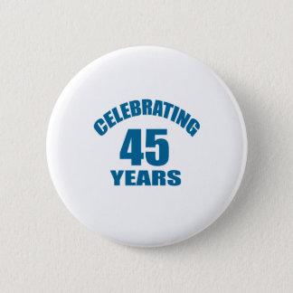 Celebrating 45 Years Birthday Designs 6 Cm Round Badge