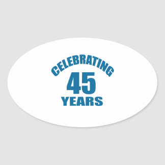 Celebrating 45 Years Birthday Designs Oval Sticker
