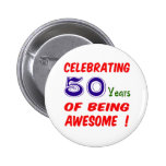 Celebrating 50 years of being awesome ! 6 cm round badge
