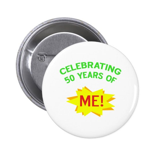 Celebrating 50 Years Of Me 6 Cm Round Badge