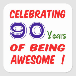 Celebrating 90 years of being awesome ! square sticker
