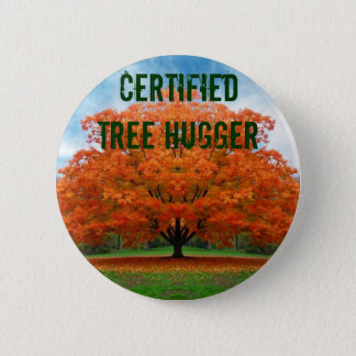 certified tree hugger 6 cm round badge