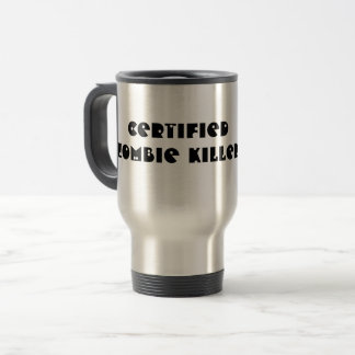 Certified Zombie Killer Travel Mug