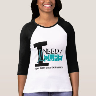 Cervical Cancer I NEED A CURE 1 T-Shirt