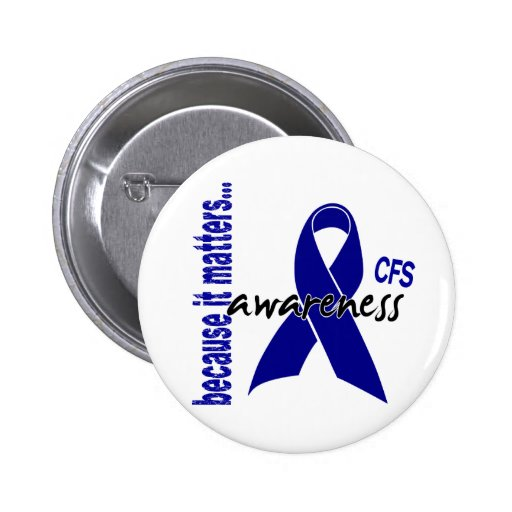 CFS Chronic Fatigue Syndrome Awareness Pinback Button