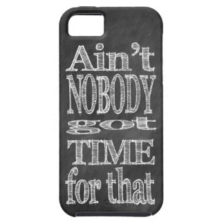 Chalk Blackboard Ain't NOBODY got TIME for that Tough iPhone 5 Case