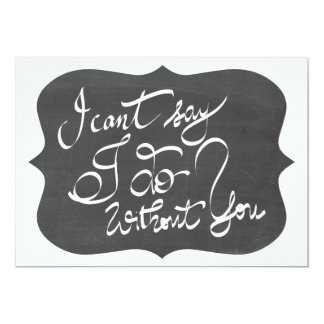 Chalkboard I Cant Say I Do Without You Bridesmaid 13 Cm X 18 Cm Invitation Card