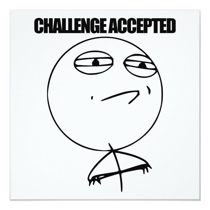 Challenge Accepted 13 Cm X 13 Cm Square Invitation Card