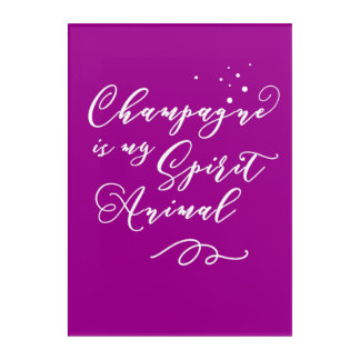 Champagne Is My Spirit Animal. Funny, Nerdy Saying Acrylic Wall Art