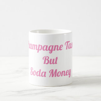 Champagne Taste But Soda Money Mug