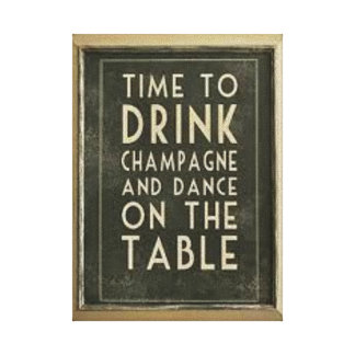 "CHAMPAGNE: ""TIME TO DRINK AND DANCE ON THE TABLE"" CANVAS PRINT"