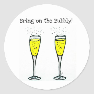 "CHAMPAGNE TOAST ""BRING ON THE BUBBLY"" CLASSIC ROUND STICKER"
