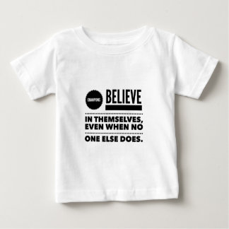 Champions Believe In Themselves, Even When No One Baby T-Shirt
