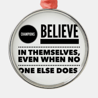 Champions Believe In Themselves, Even When No One Metal Ornament