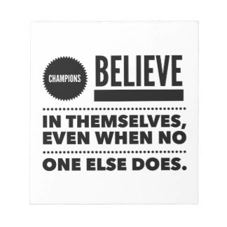Champions Believe In Themselves, Even When No One Notepad