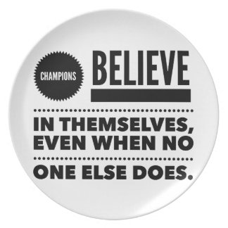 Champions Believe In Themselves, Even When No One Party Plate